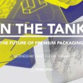 In the Tank The Future of Premium Packaging