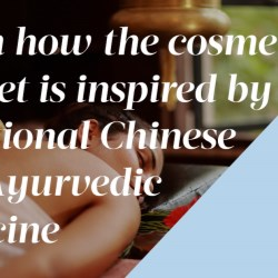 A boom in skincare cosmetics inspired by traditional Chinese and Ayurvedic medicine